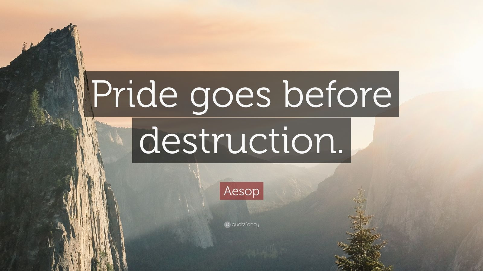 "Aesop Quote: ""Pride goes before destruction."""