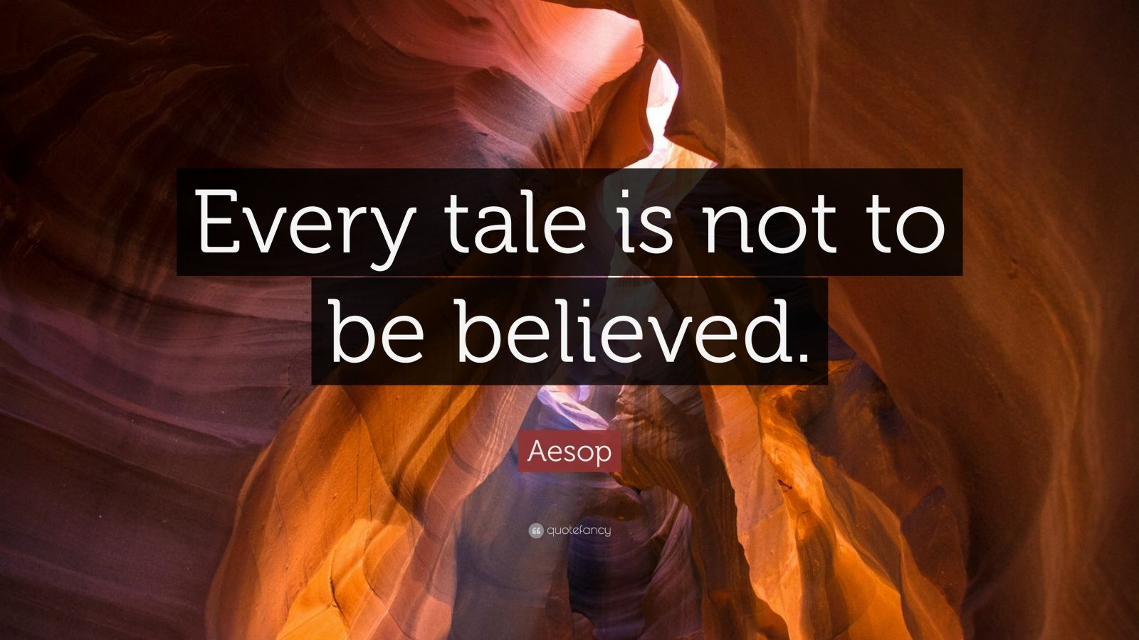 """Aesop Quote: """"Every tale is not to be believed."""""""