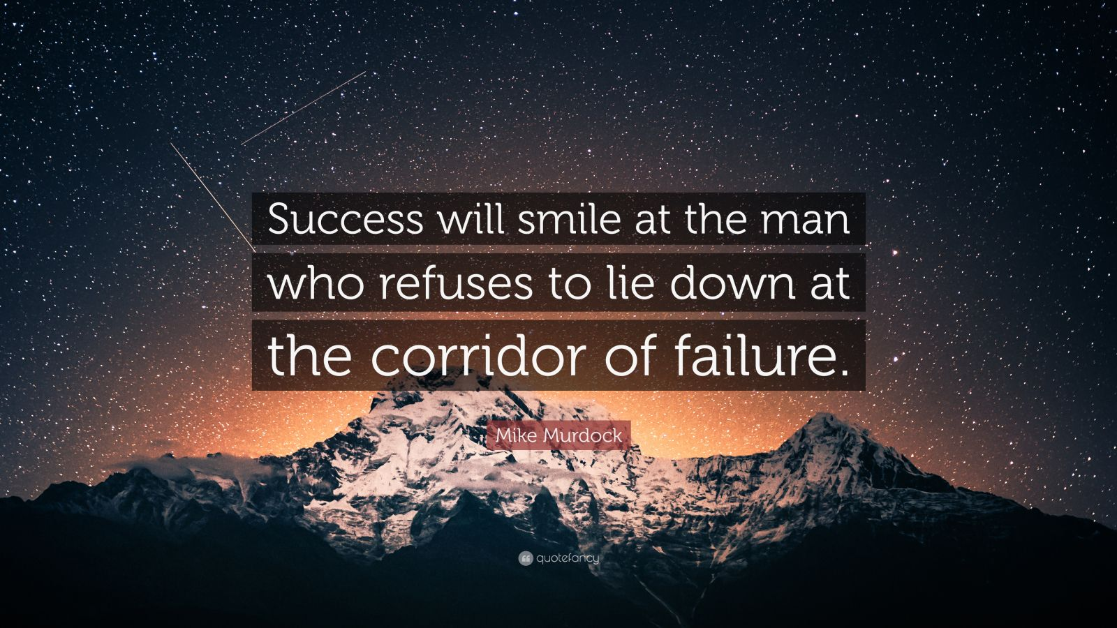 "Mike Murdock Quote: ""Success will smile at the man who refuses to lie down at the corridor of failure."""