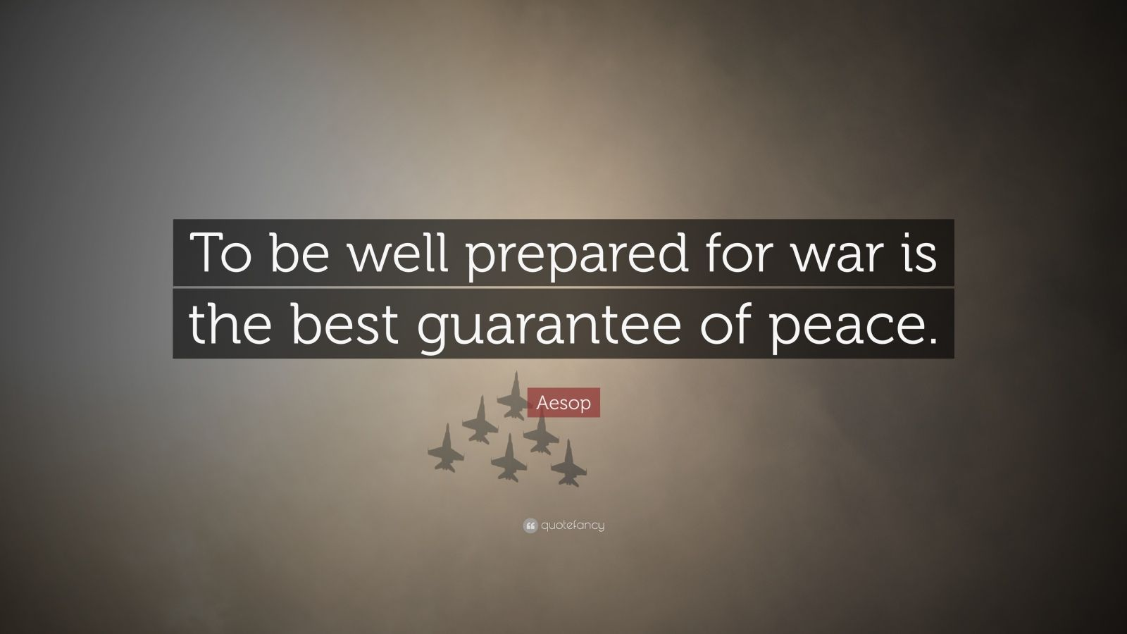 """Aesop Quote: """"To be well prepared for war is the best guarantee of peace."""""""