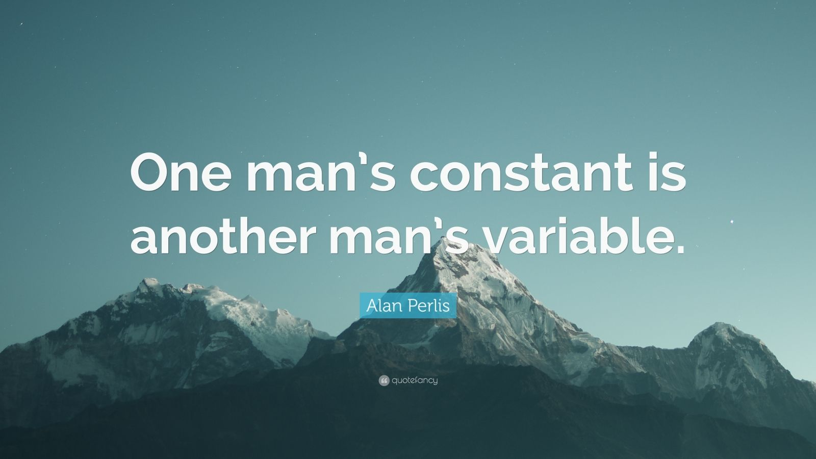 "Alan Perlis Quote: ""One man's constant is another man's variable."""