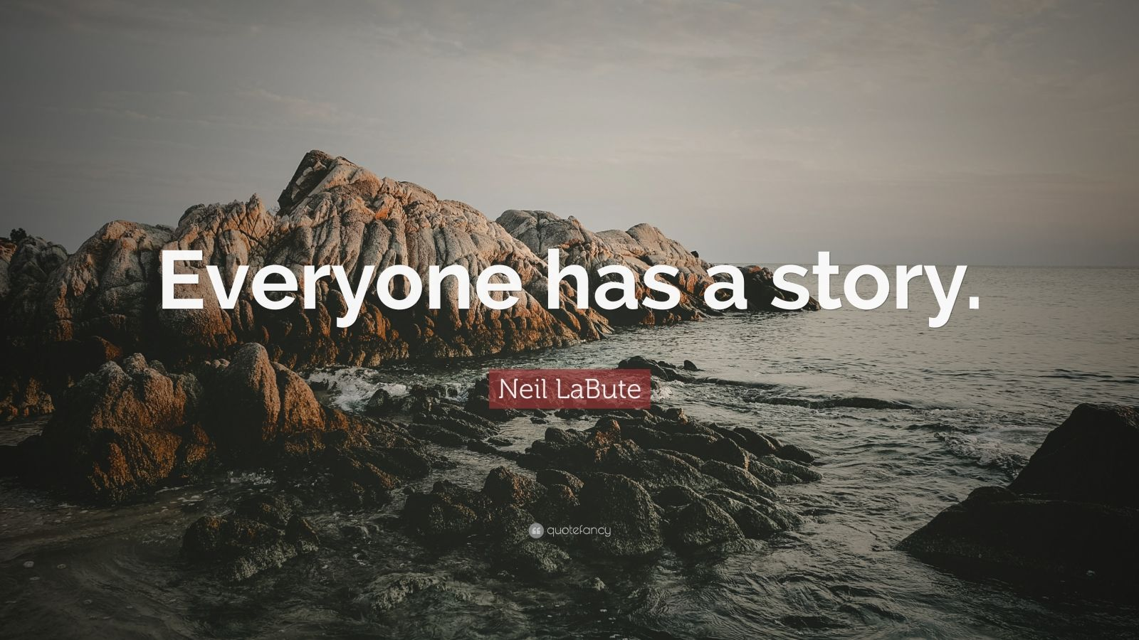 """Neil LaBute Quote: """"Everyone Has A Story."""" (7 Wallpapers"""