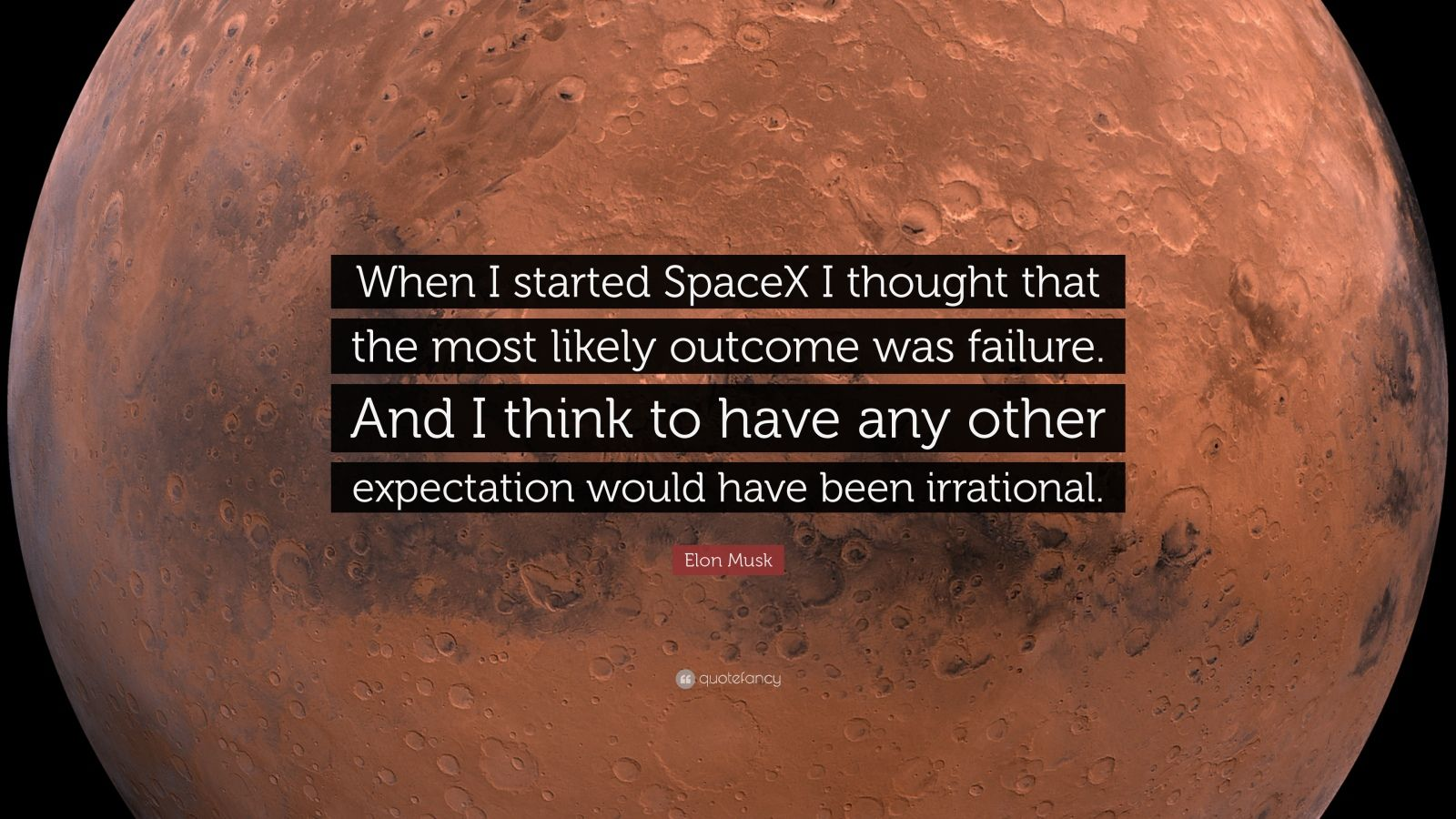 """Elon Musk Quotes >> Elon Musk Quote: """"When I started SpaceX I thought that the ..."""