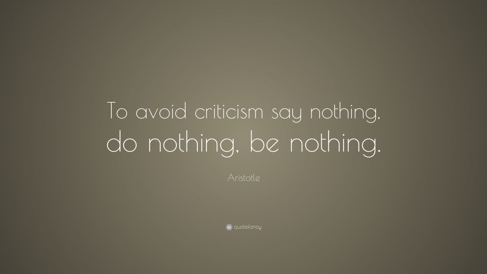 """20 Aristotle Quotes To Enlighten You: Aristotle Quote: """"To Avoid Criticism Say Nothing, Do"""