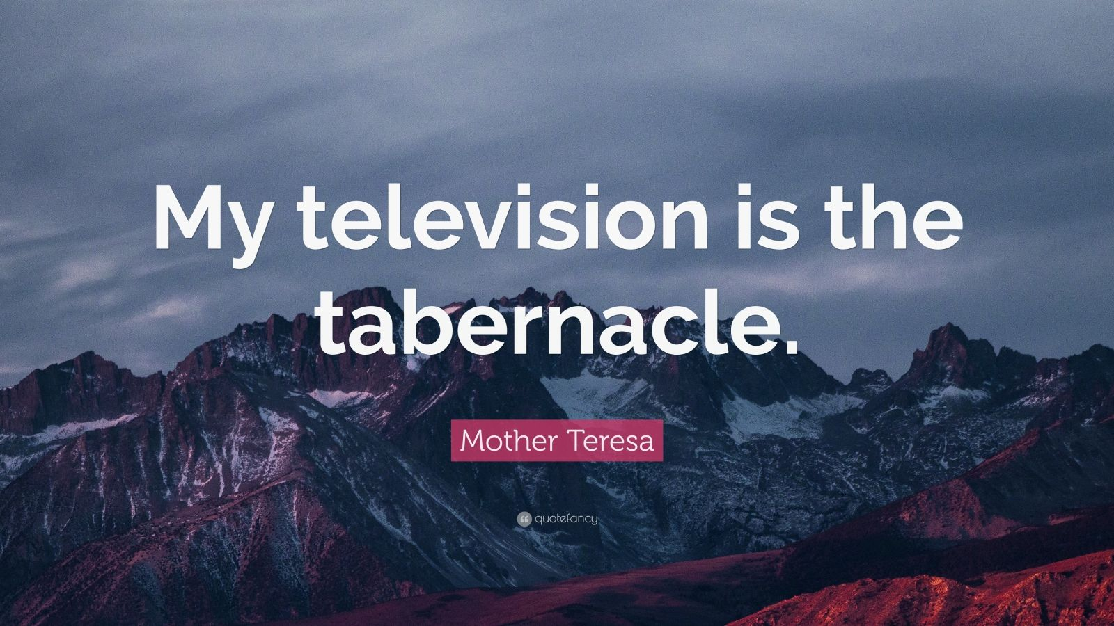 """Mother Teresa Quote: """"My television is the tabernacle."""""""