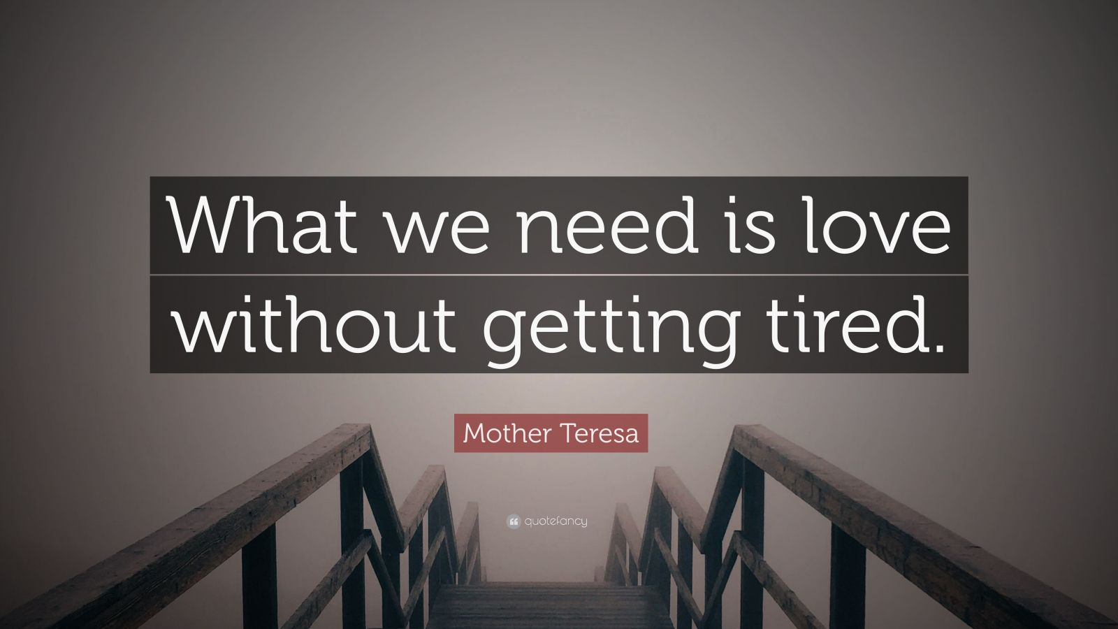 "Mother Teresa Quote: ""What we need is love without getting tired."""