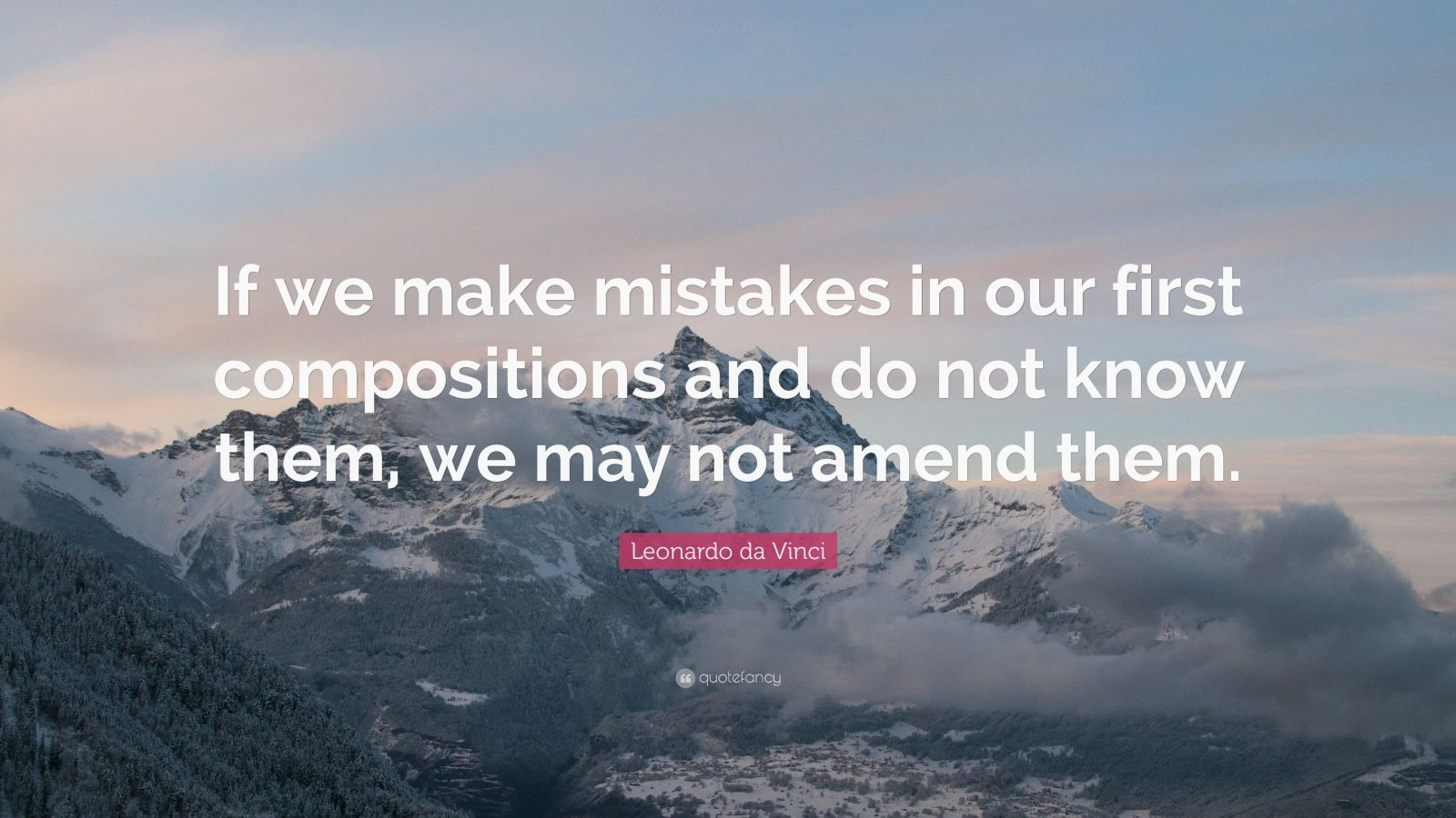 """Leonardo da Vinci Quote: """"If we make mistakes in our first compositions and do not know them, we may not amend them."""""""