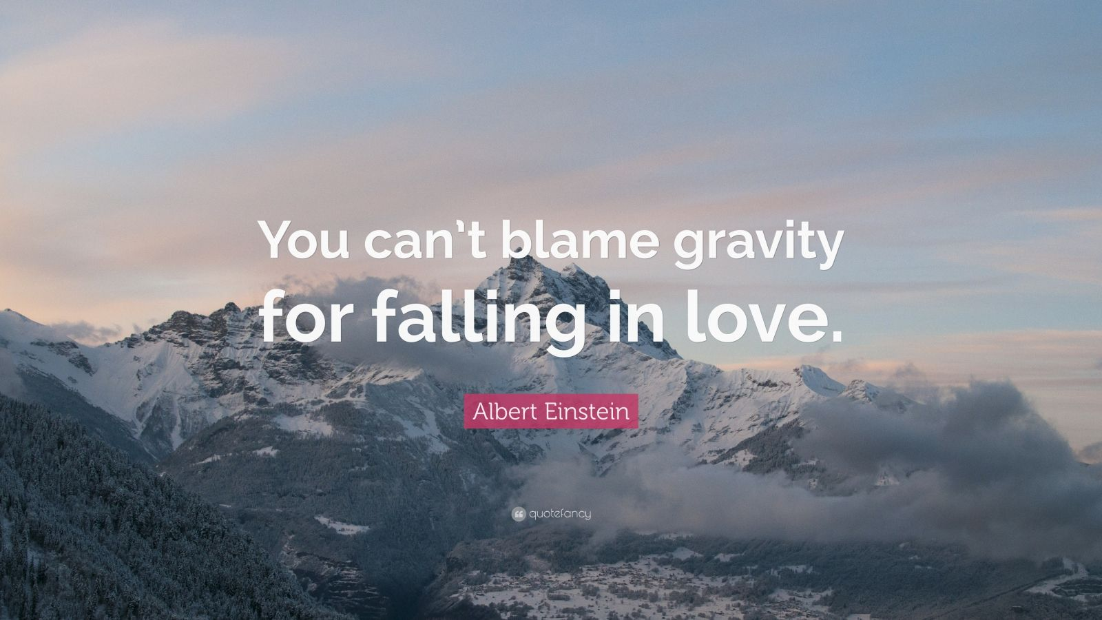 "Albert Einstein Quote: ""You can't blame gravity for falling in love."""