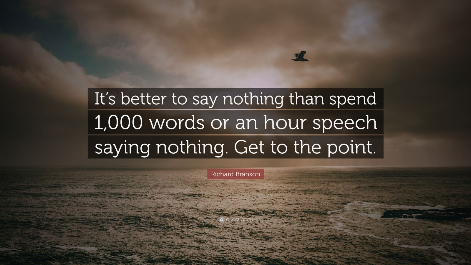 """Richard Branson Quote: """"It's better to say nothing than spend 1,000 words or an hour speech saying nothing. Get to the point."""""""