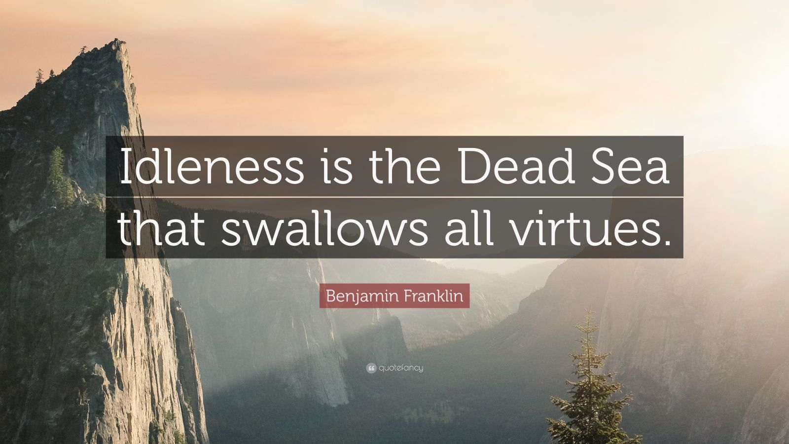 """Benjamin Franklin Quote: """"Idleness is the Dead Sea that swallows all virtues."""""""
