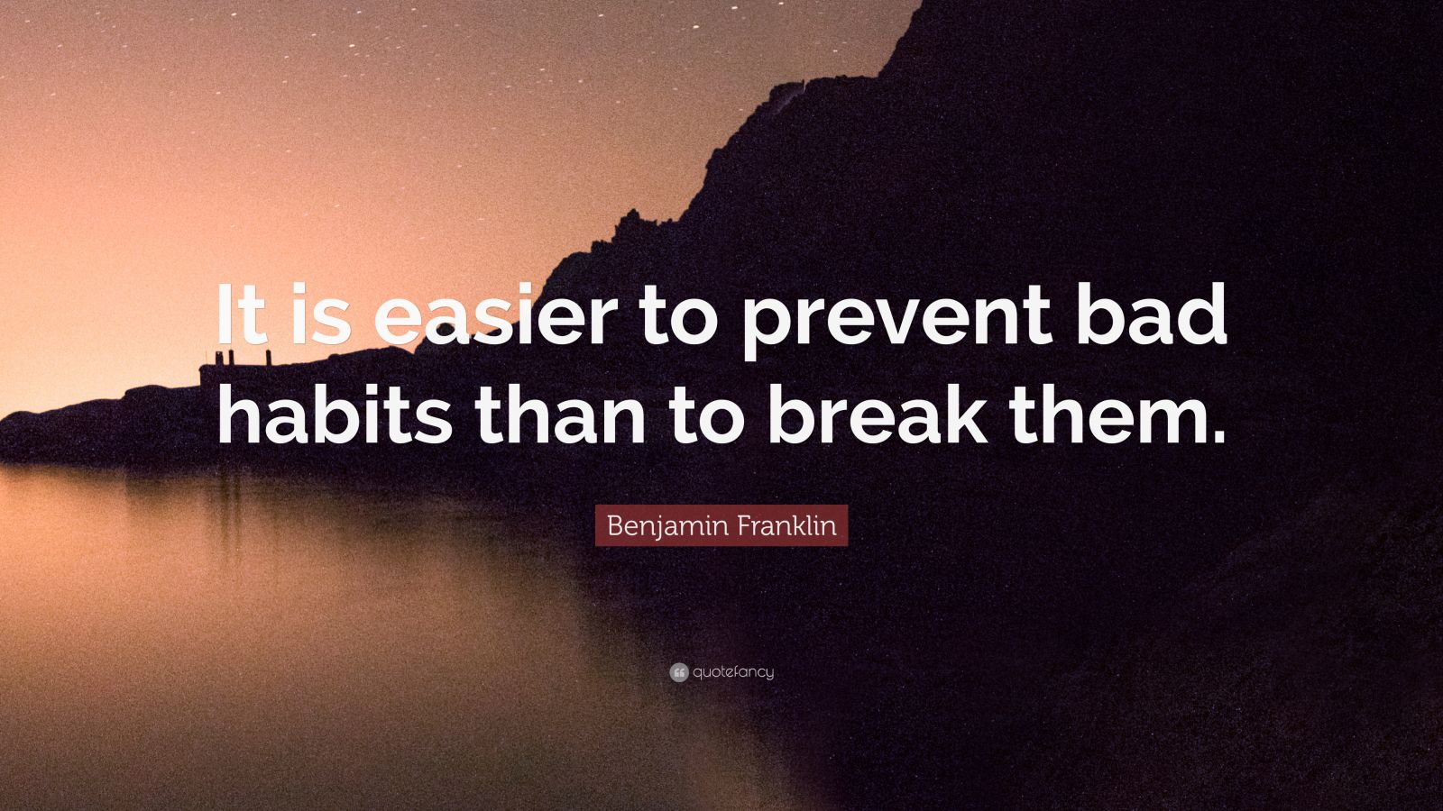 """Benjamin Franklin Quote: """"It is easier to prevent bad habits than to break them."""""""