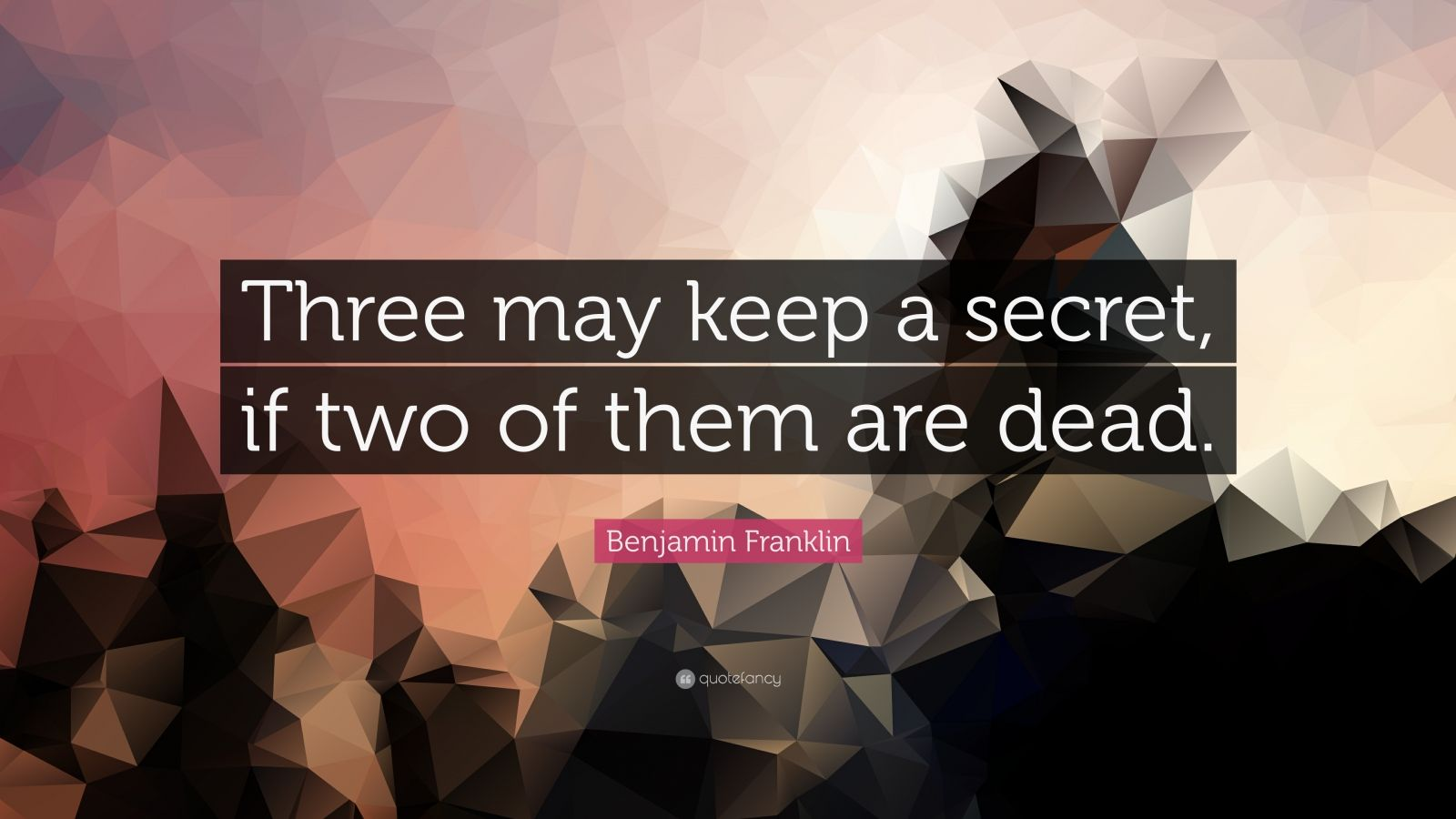 """Benjamin Franklin Quote: """"Three may keep a secret, if two of them are dead."""""""