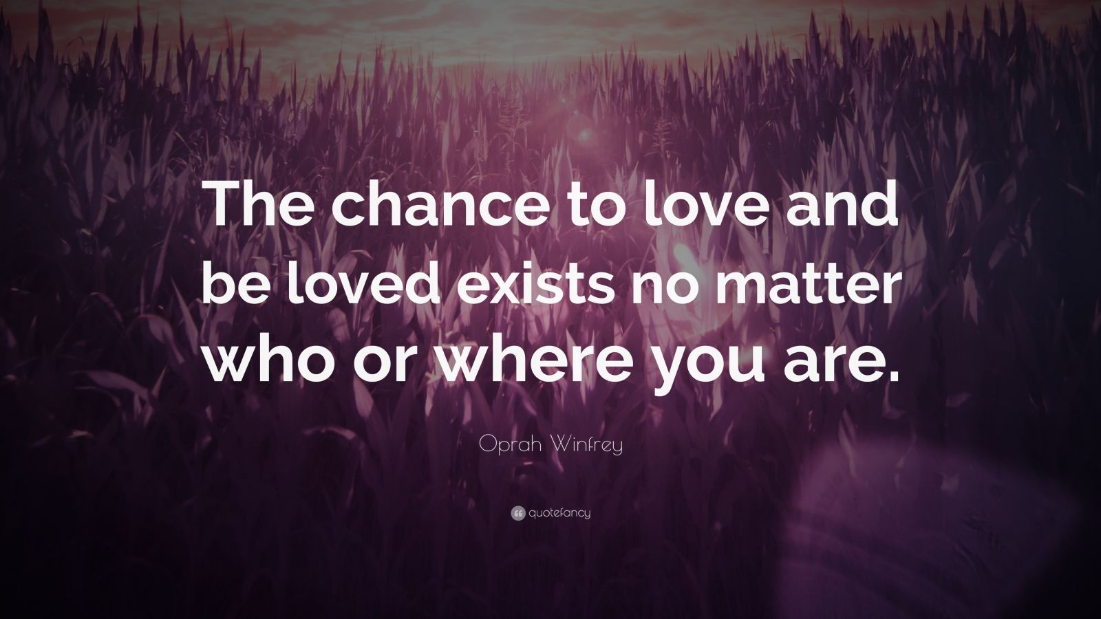 """Oprah Winfrey Quote: """"The chance to love and be loved exists no matter who or where you are."""""""