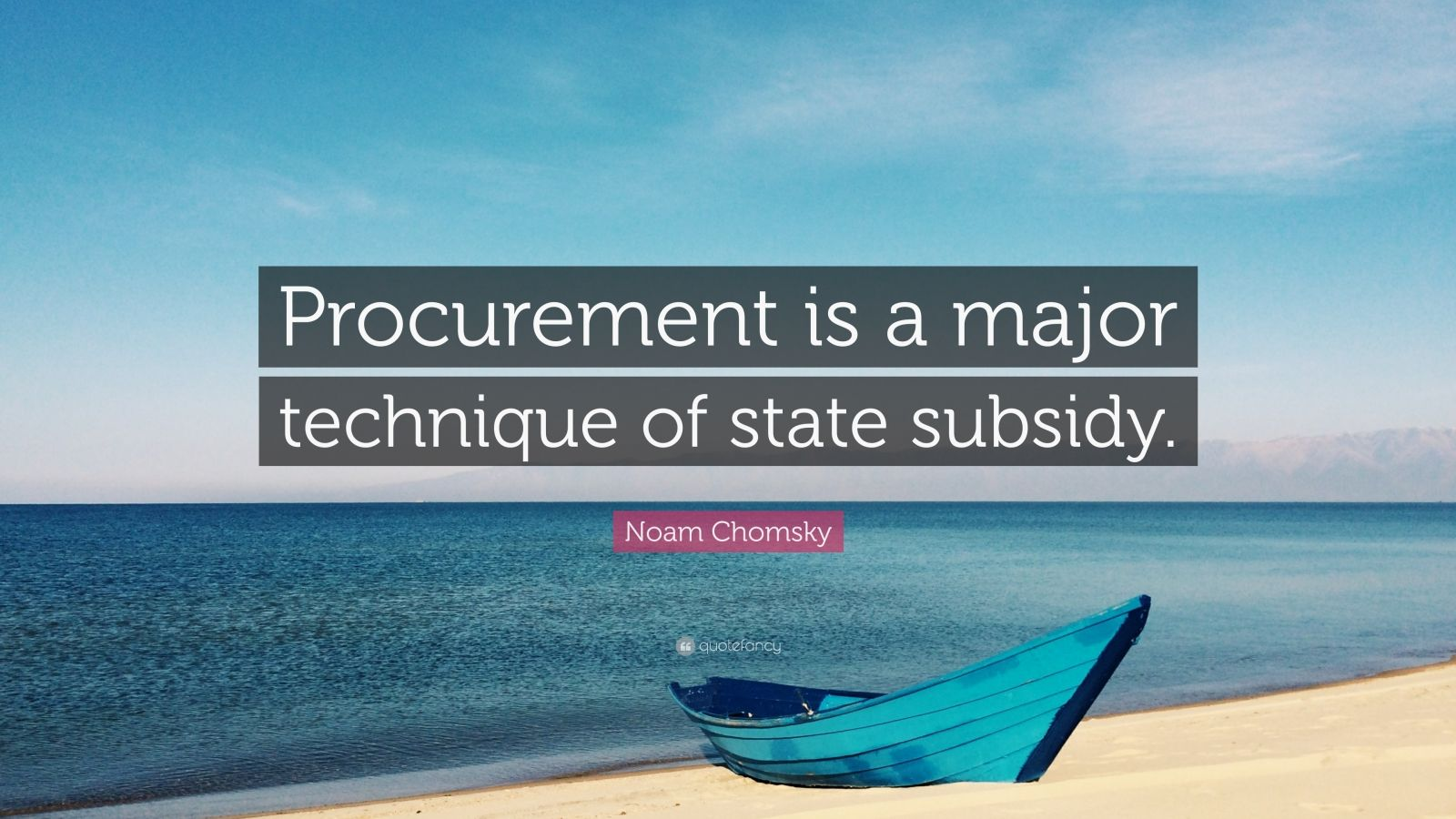 """Noam Chomsky Quote: """"Procurement is a major technique of state subsidy."""""""