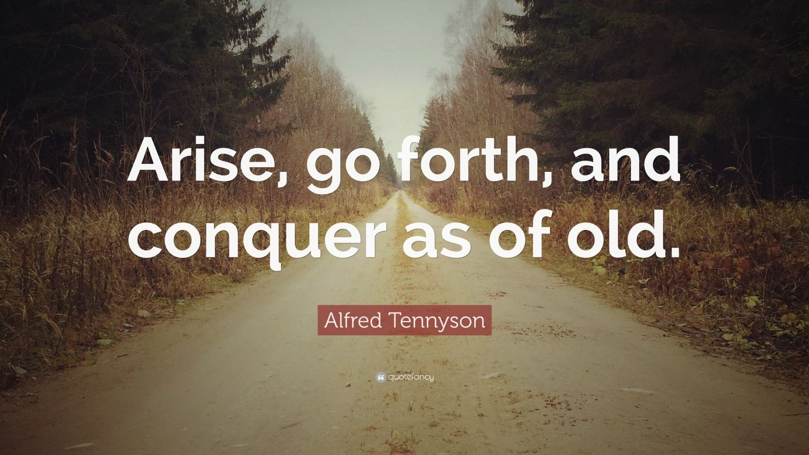"Alfred Tennyson Quote: ""Arise, go forth, and conquer as of old."""