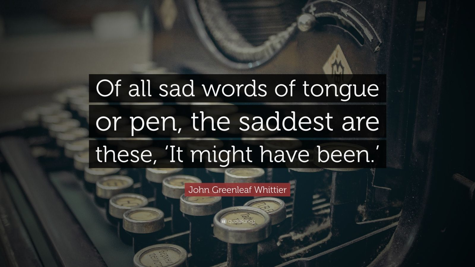 https://quotefancy.com/media/wallpaper/1600x900/28999-John-Greenleaf-Whittier-Quote-Of-all-sad-words-of-tongue-or-pen.jpg