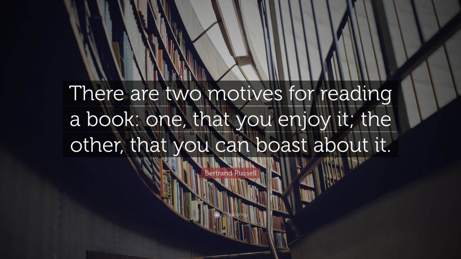 """Bertrand Russell Quote: """"There are two motives for reading a book: one, that you enjoy it; the other, that you can boast about it."""""""
