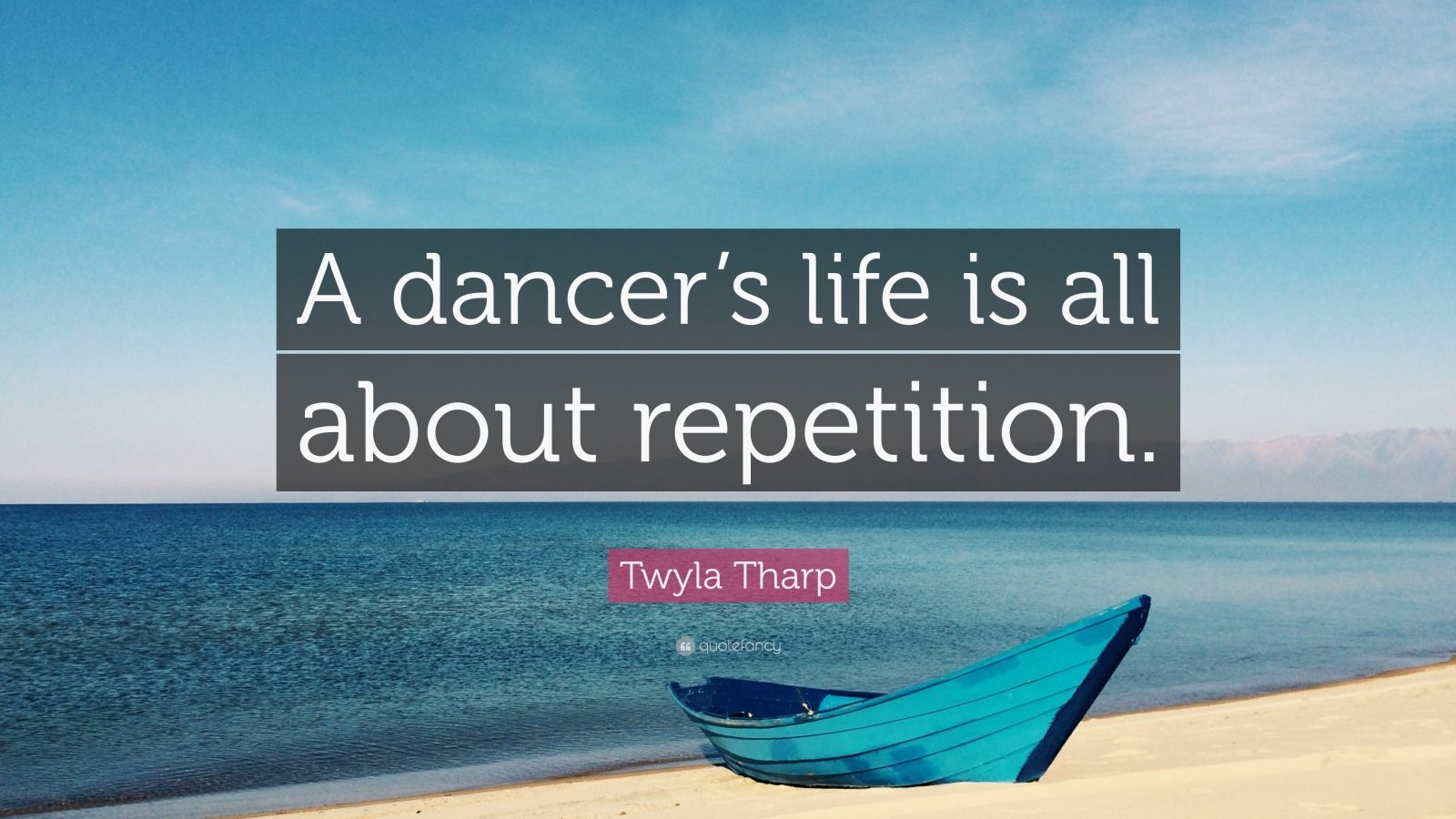 "Twyla Tharp Quote: ""A dancer's life is all about repetition."""