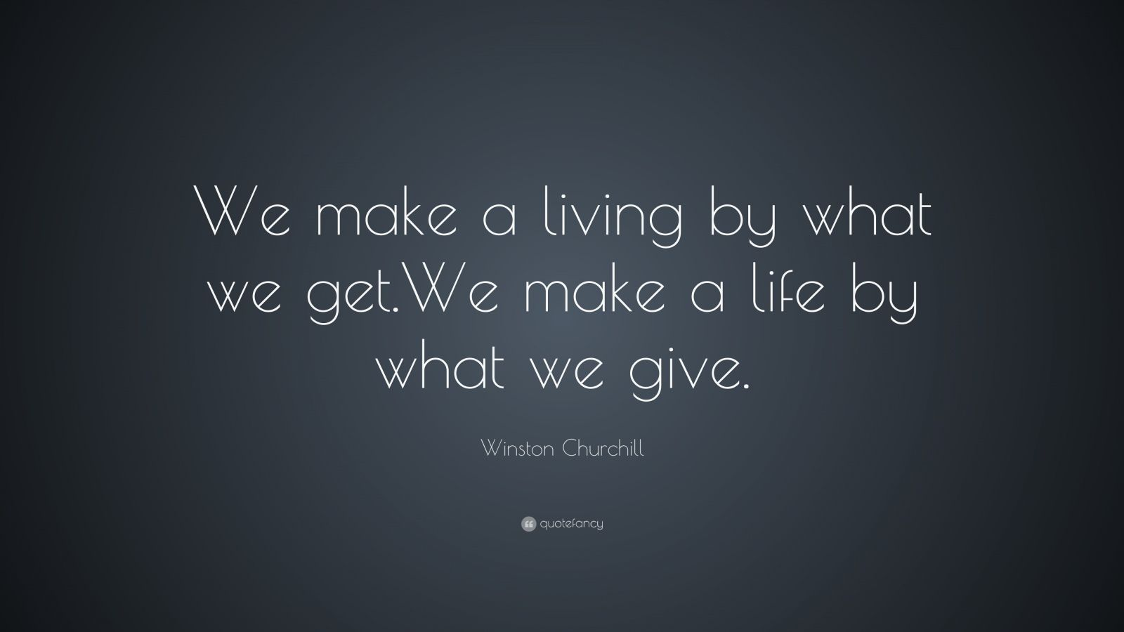 you make a living by what you get you make a life by what you give winston churchill circa 1940