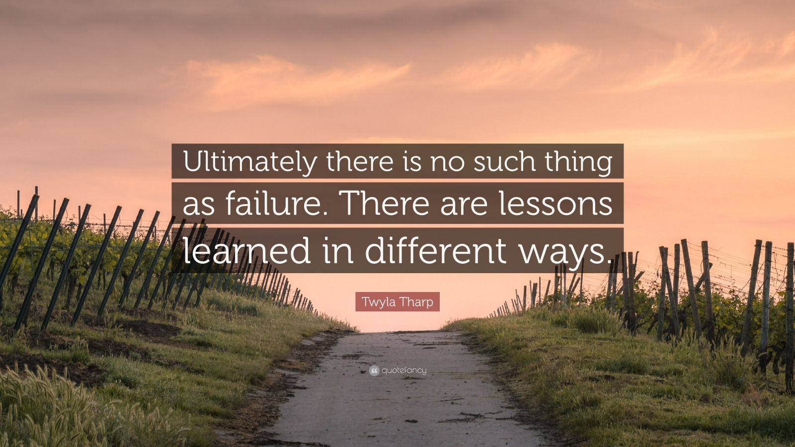 """Twyla Tharp Quote: """"Ultimately there is no such thing as failure. There are lessons learned in different ways."""""""