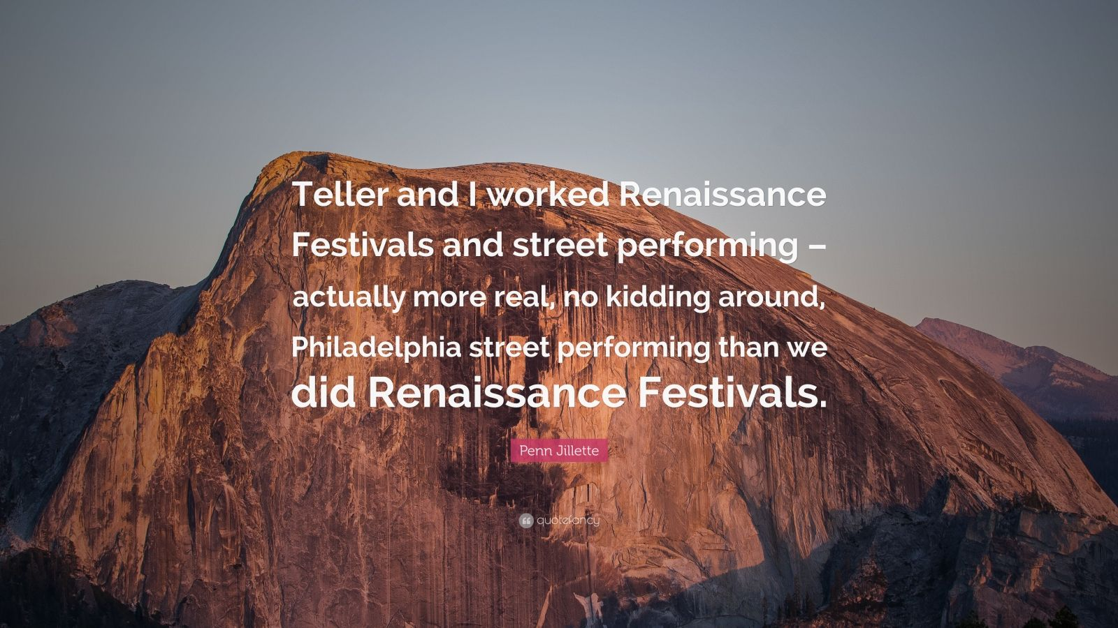 """Penn Jillette Quote: """"Teller and I worked Renaissance Festivals and street performing – actually more real, no kidding around, Philadelphia street performing than we did Renaissance Festivals."""""""