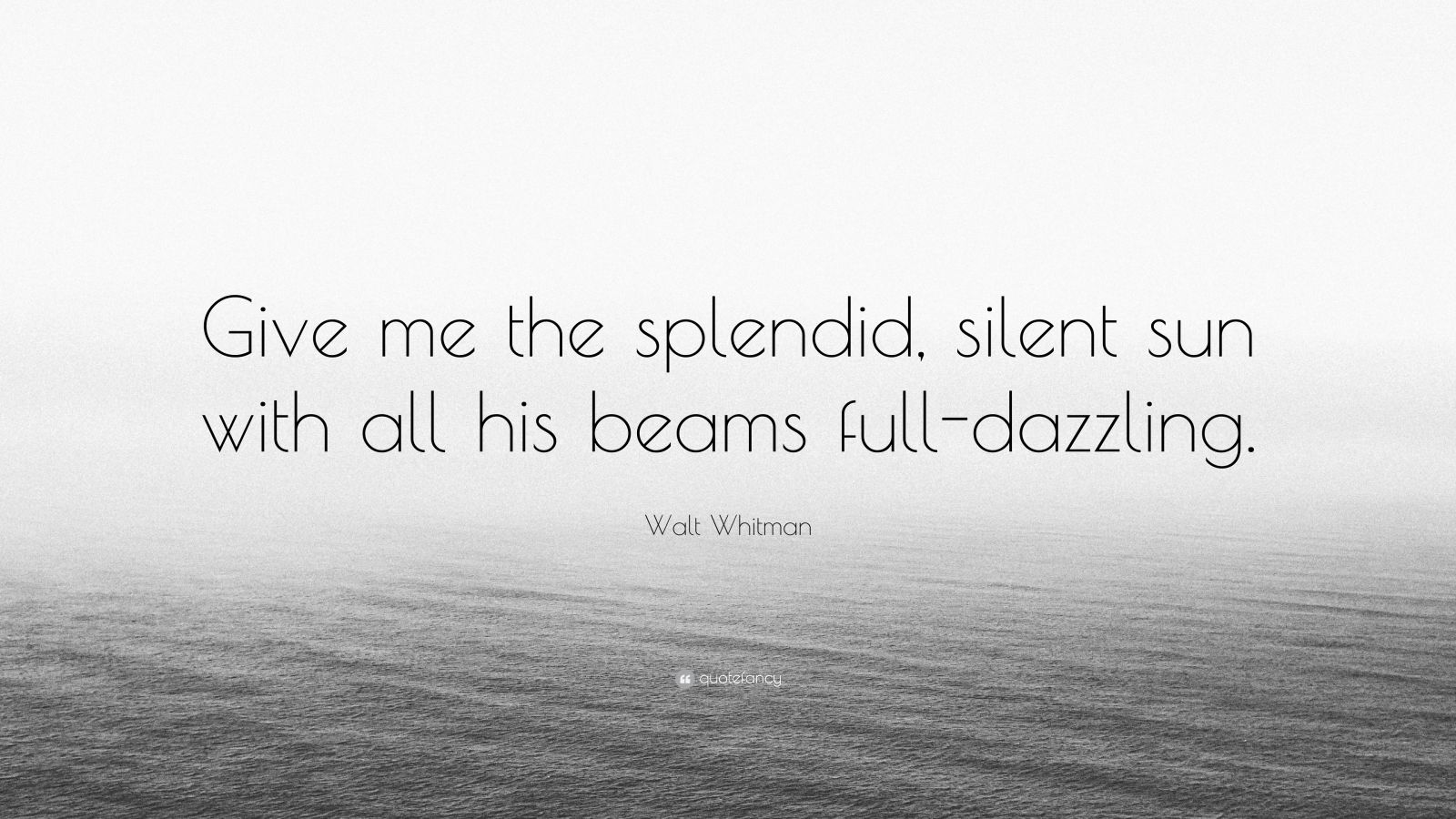 "Walt Whitman Quote: ""Give me the splendid, silent sun with all his beams full-dazzling."""