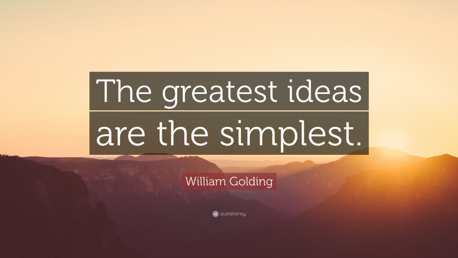"""William Golding Quote: """"The greatest ideas are the simplest."""""""