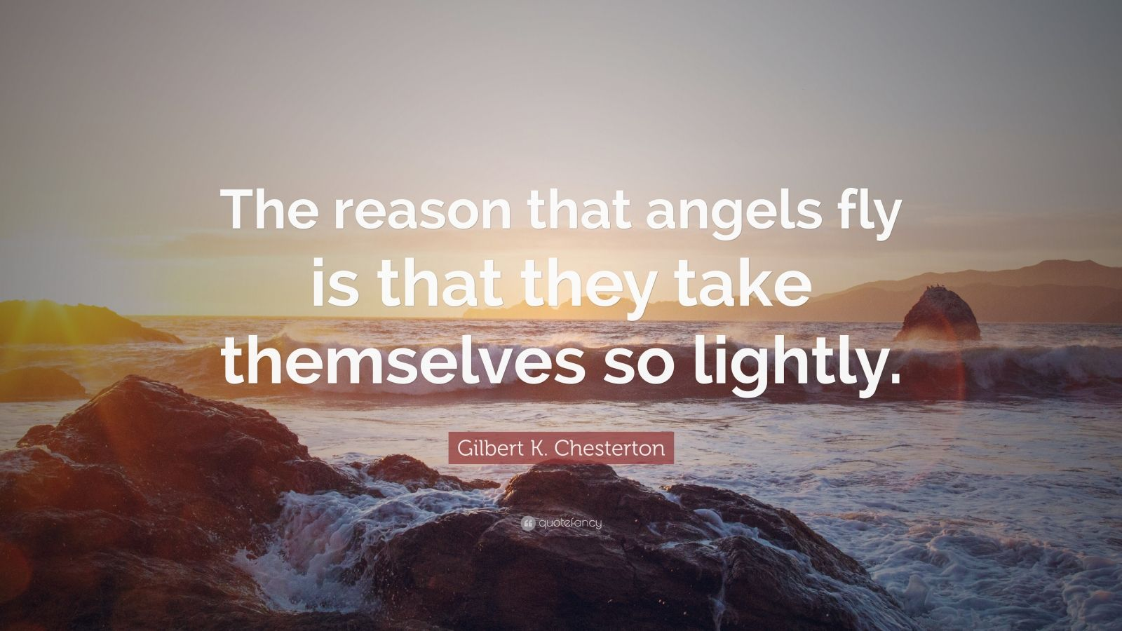 "Gilbert K. Chesterton Quote: ""The reason that angels fly is that they take themselves so lightly."""