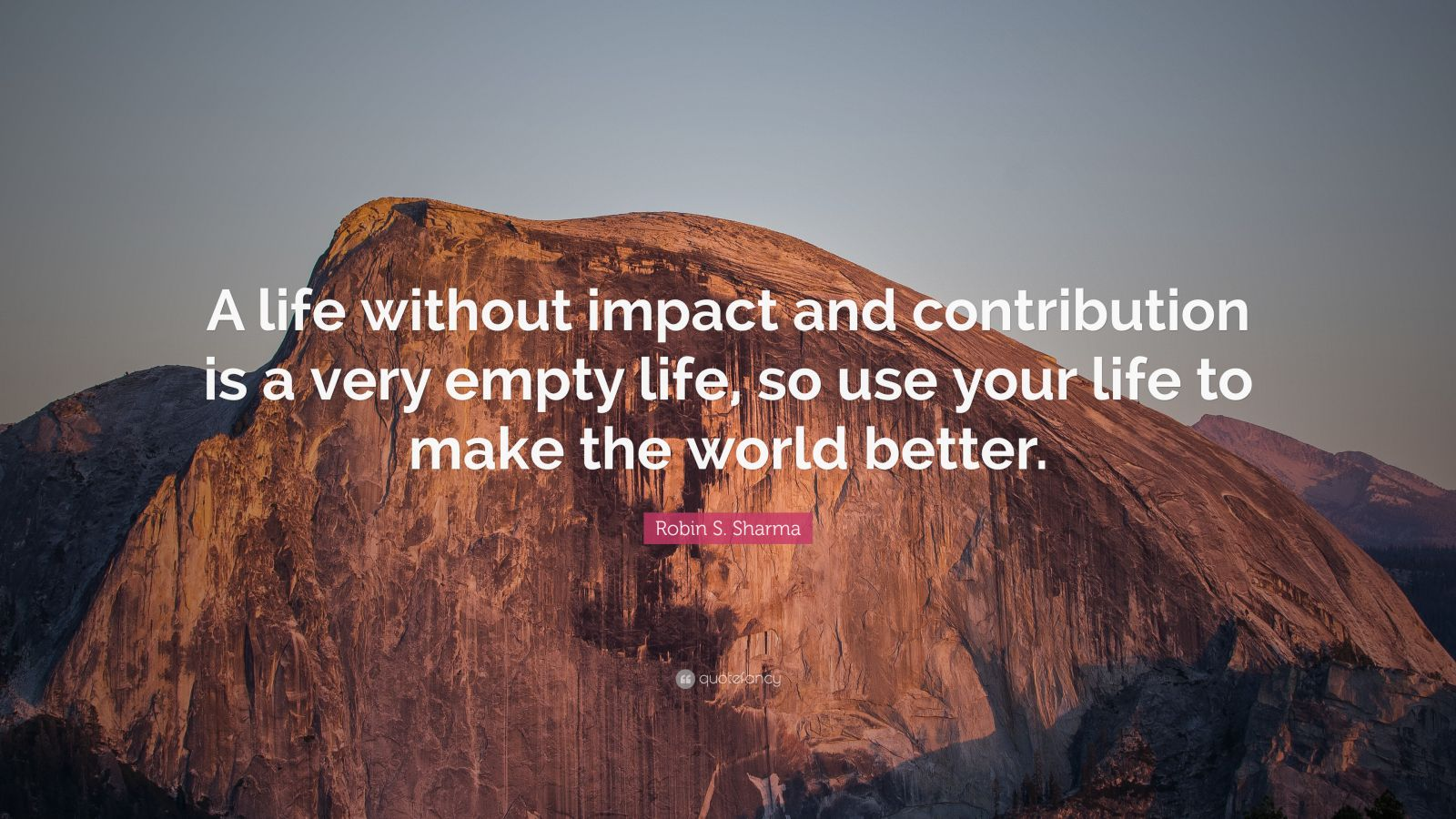 """Robin S. Sharma Quote: """"A life without impact and contribution is a very empty life, so use your life to make the world better."""""""