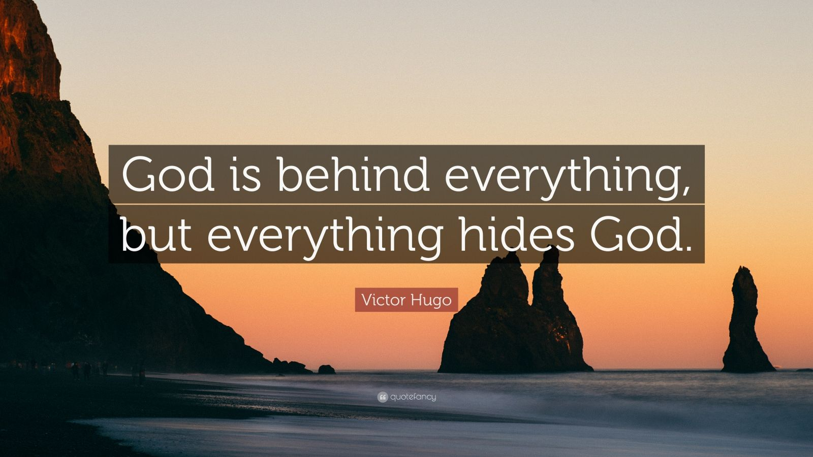 "Victor Hugo Quote: ""God is behind everything, but everything hides God."""