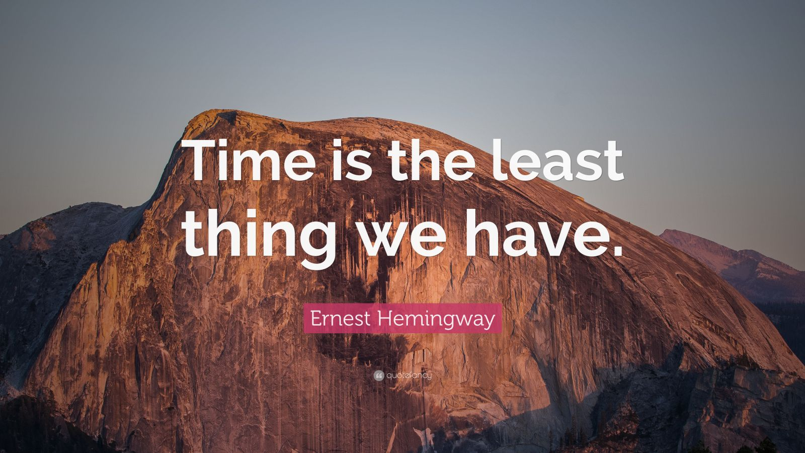 "Ernest Hemingway Quote: ""Time is the least thing we have."""