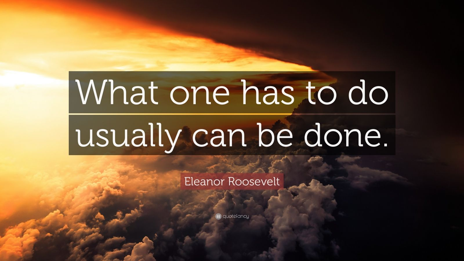 "Eleanor Roosevelt Quote: ""What one has to do usually can be done."""