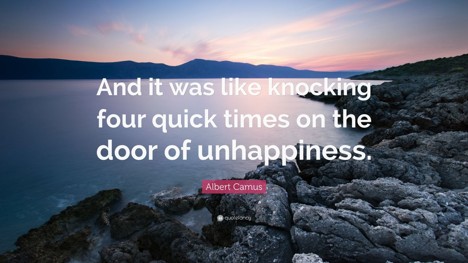 """Albert Camus Quote: """"And it was like knocking four quick times on the door of unhappiness."""""""