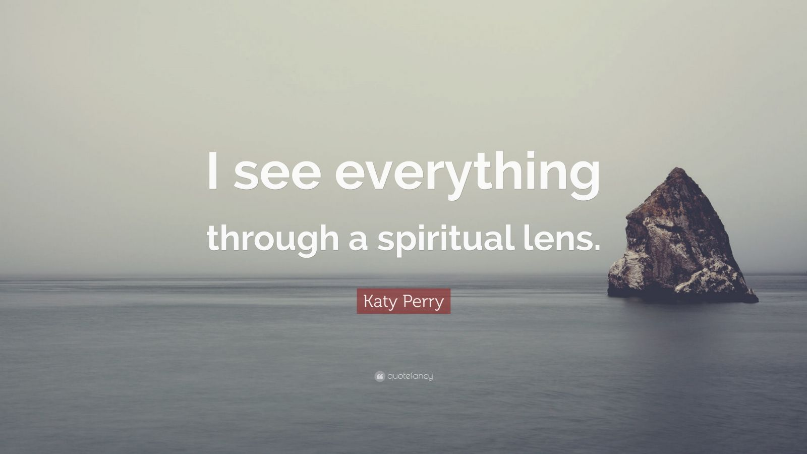 """Katy Perry Quote: """"I see everything through a spiritual lens."""""""