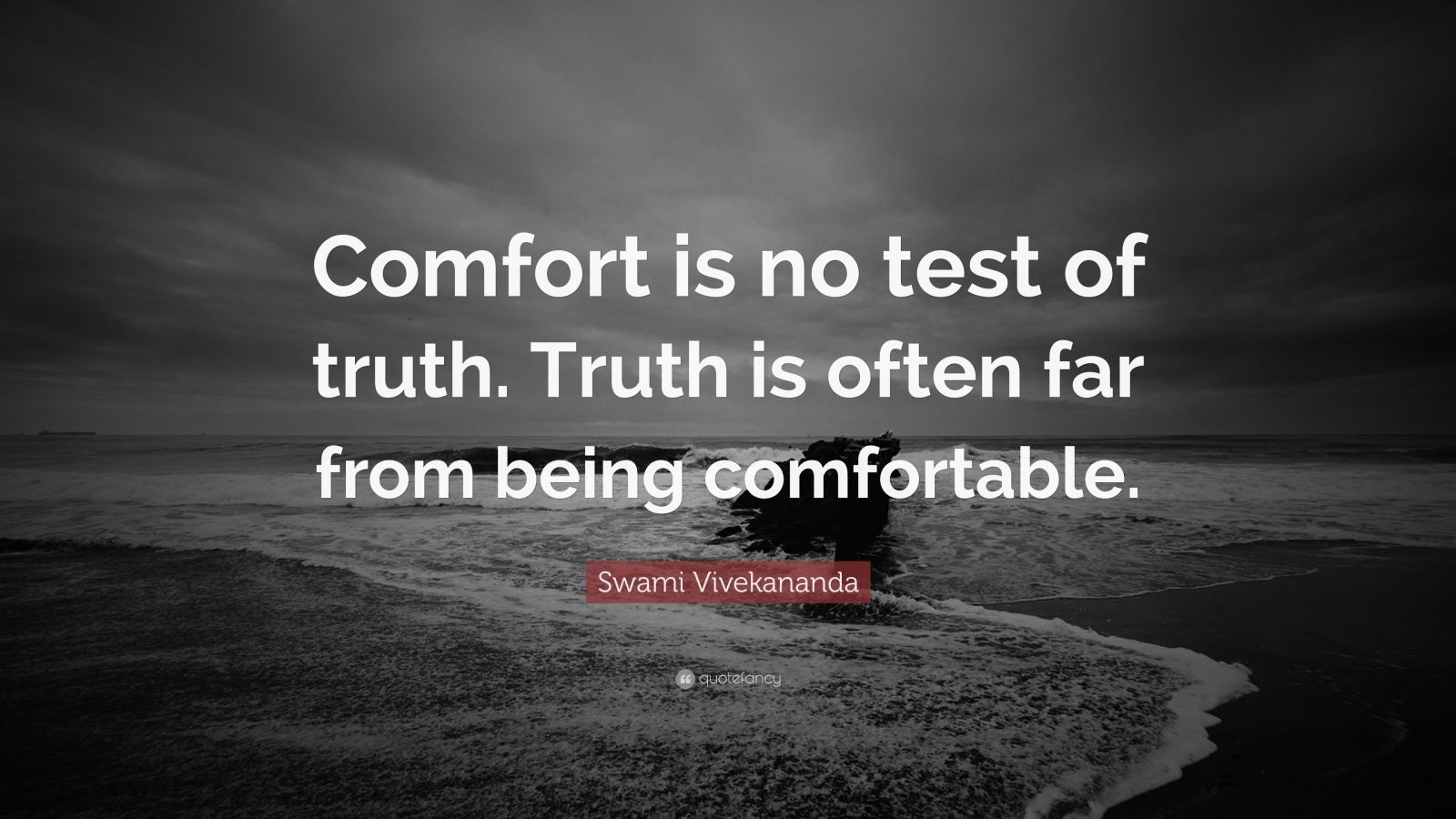"Swami Vivekananda Quote: ""Comfort is no test of truth. Truth is often far from being comfortable."""