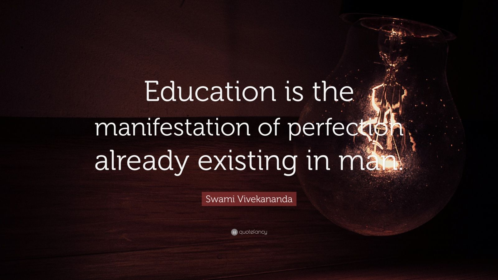 "Swami Vivekananda Quote: ""Education is the manifestation of perfection already existing in man."""