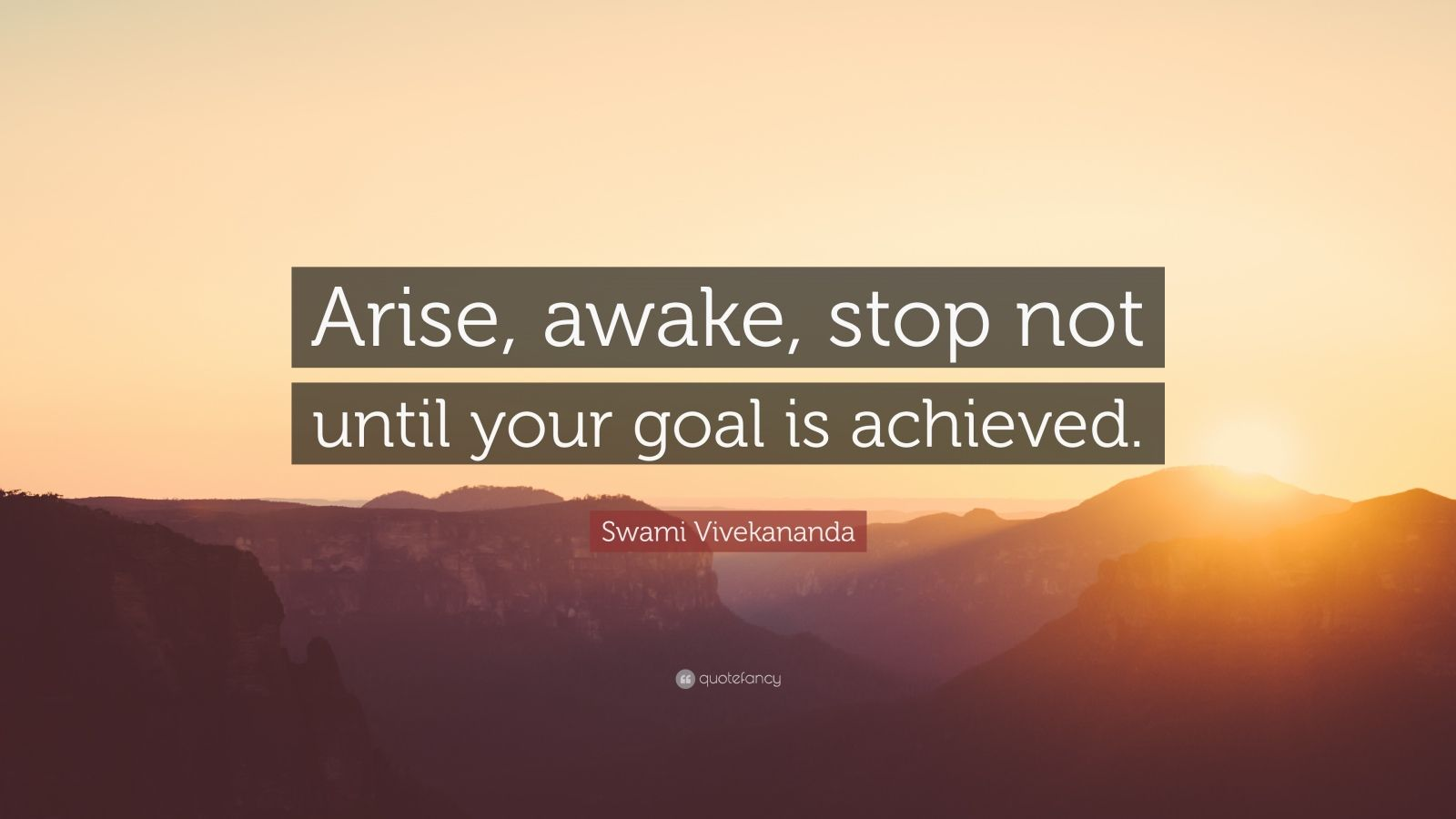 "Swami Vivekananda Quote: ""Arise, awake, stop not until your goal is achieved."""