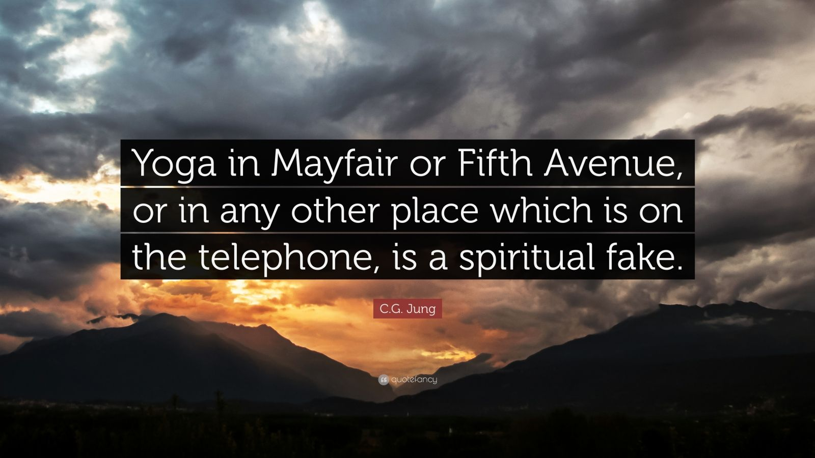 """C.G. Jung Quote: """"Yoga in Mayfair or Fifth Avenue, or in any other place which is on the telephone, is a spiritual fake."""""""