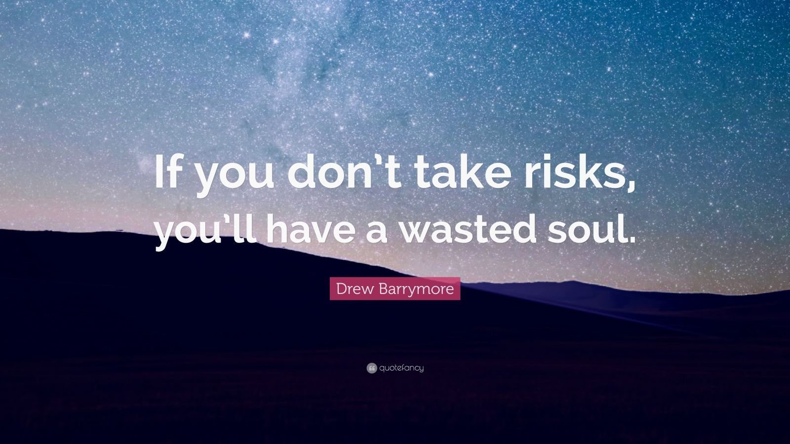 "Drew Barrymore Quote: ""If you don't take risks, you'll have a wasted soul."""