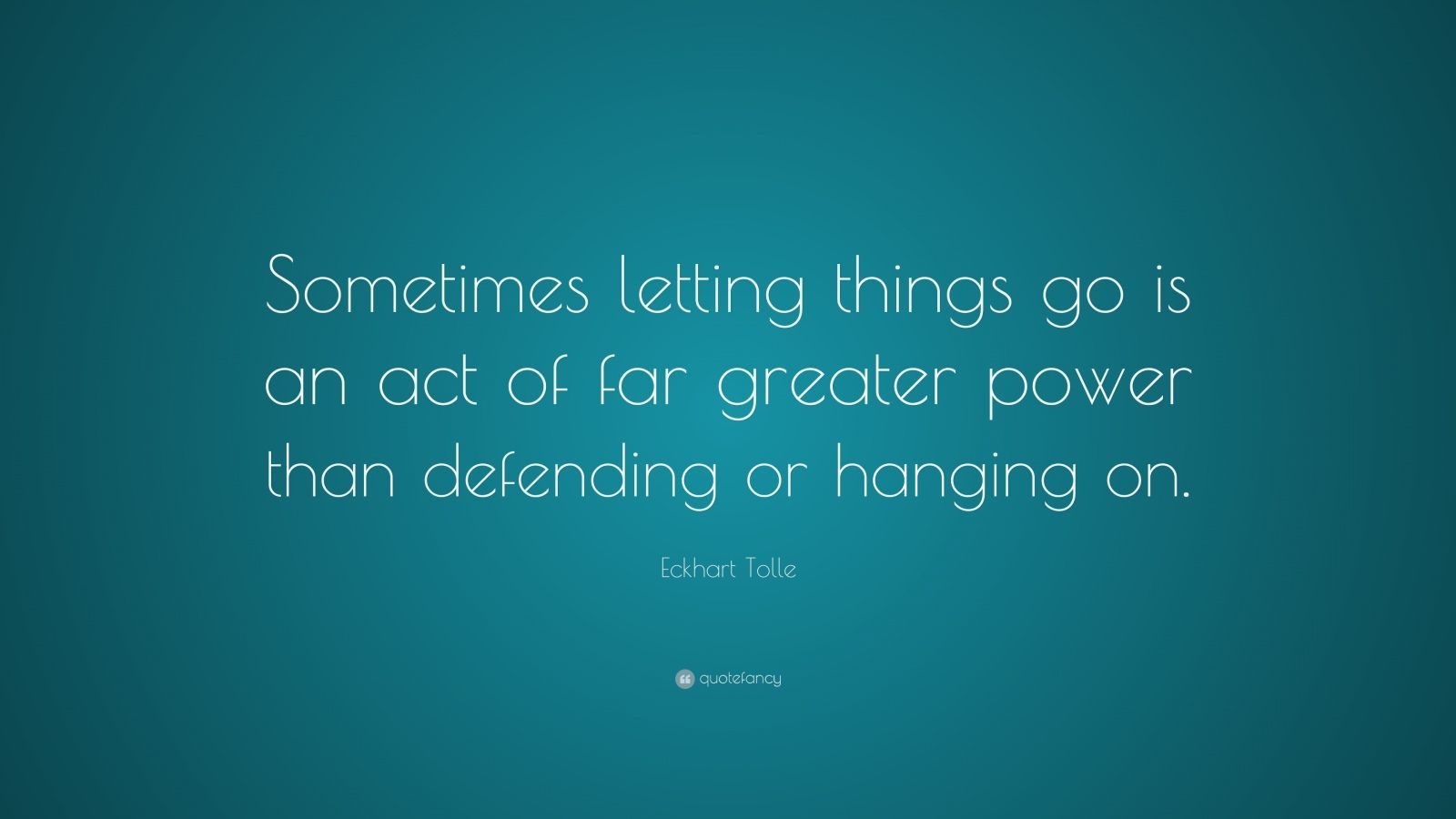 "Eckhart Tolle Quote: ""Sometimes letting things go is an act of far greater power than defending or hanging on."""