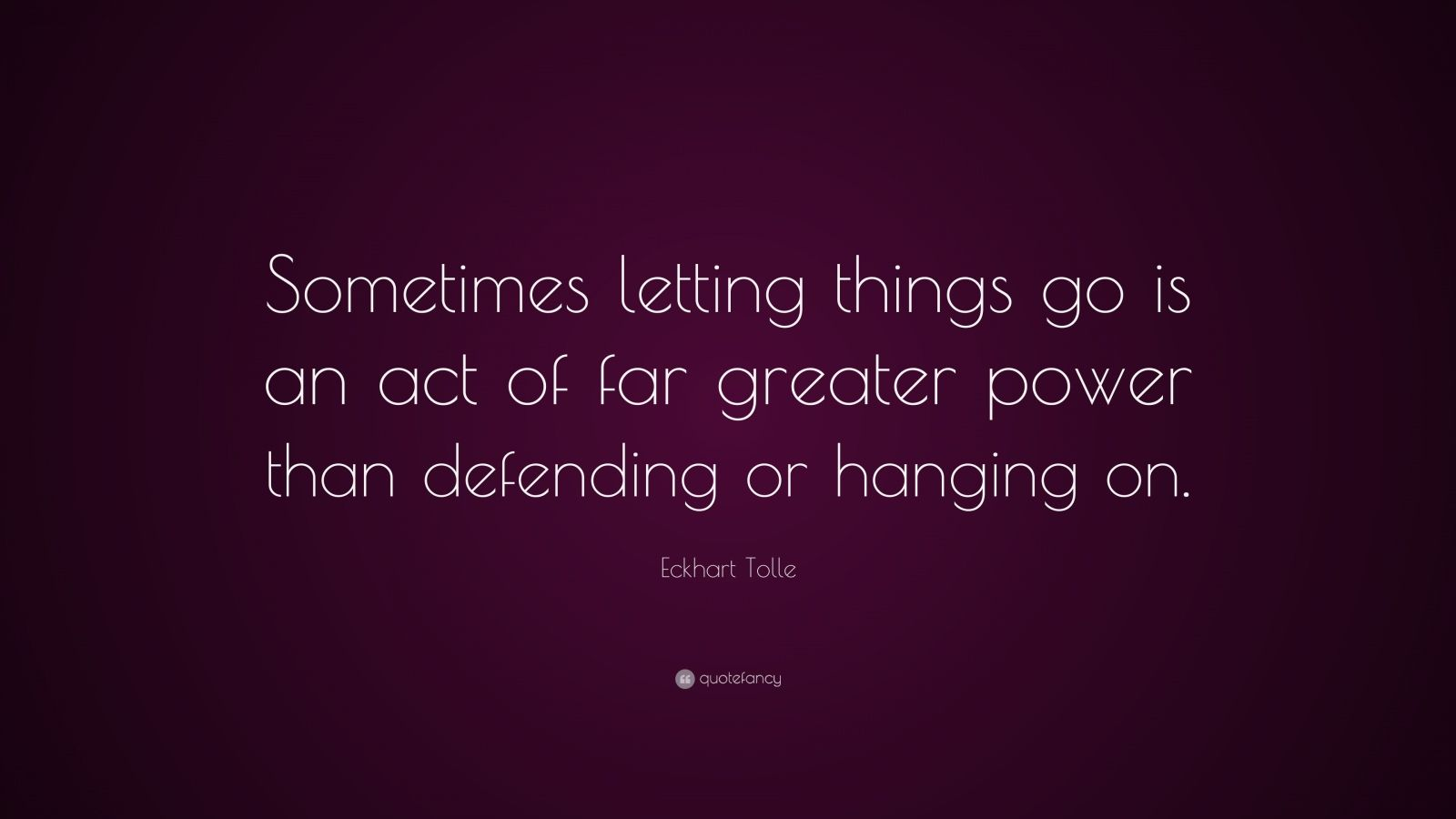 """Eckhart Tolle Quote: """"Sometimes letting things go is an act of far greater power than defending or hanging on."""""""