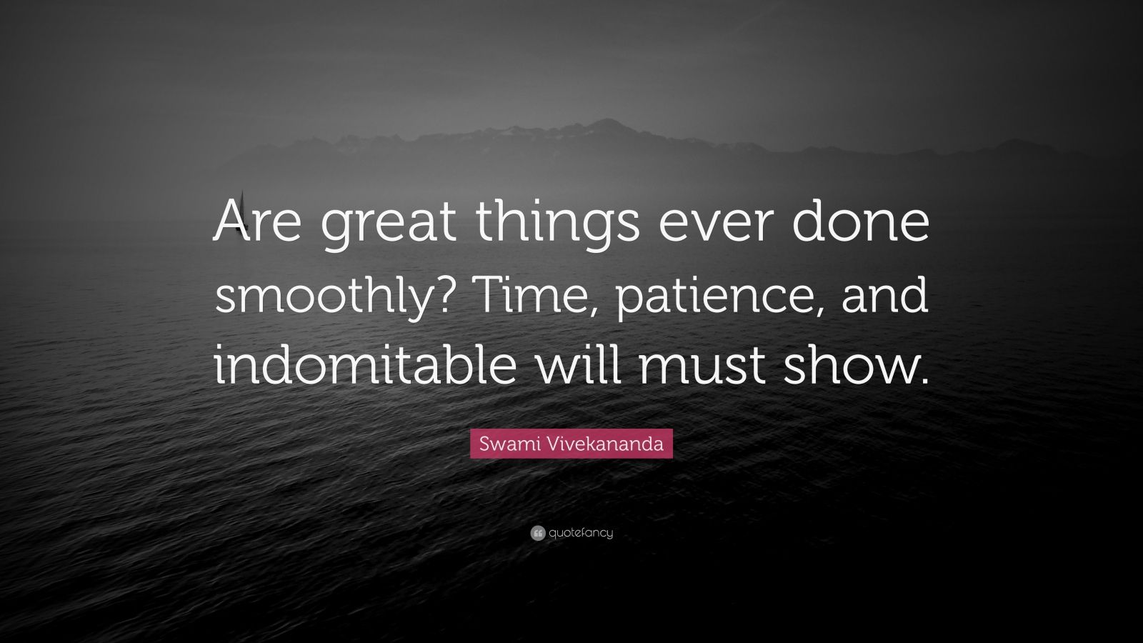 "Swami Vivekananda Quote: ""Are great things ever done smoothly? Time, patience, and indomitable will must show."""