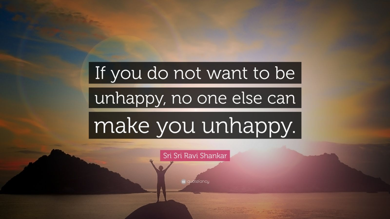 "Sri Sri Ravi Shankar Quote: ""If you do not want to be unhappy, no one else can make you unhappy."""