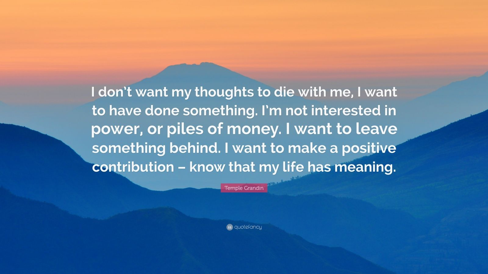"Temple Grandin Quote: ""I don't want my thoughts to die with me, I want to hav..."