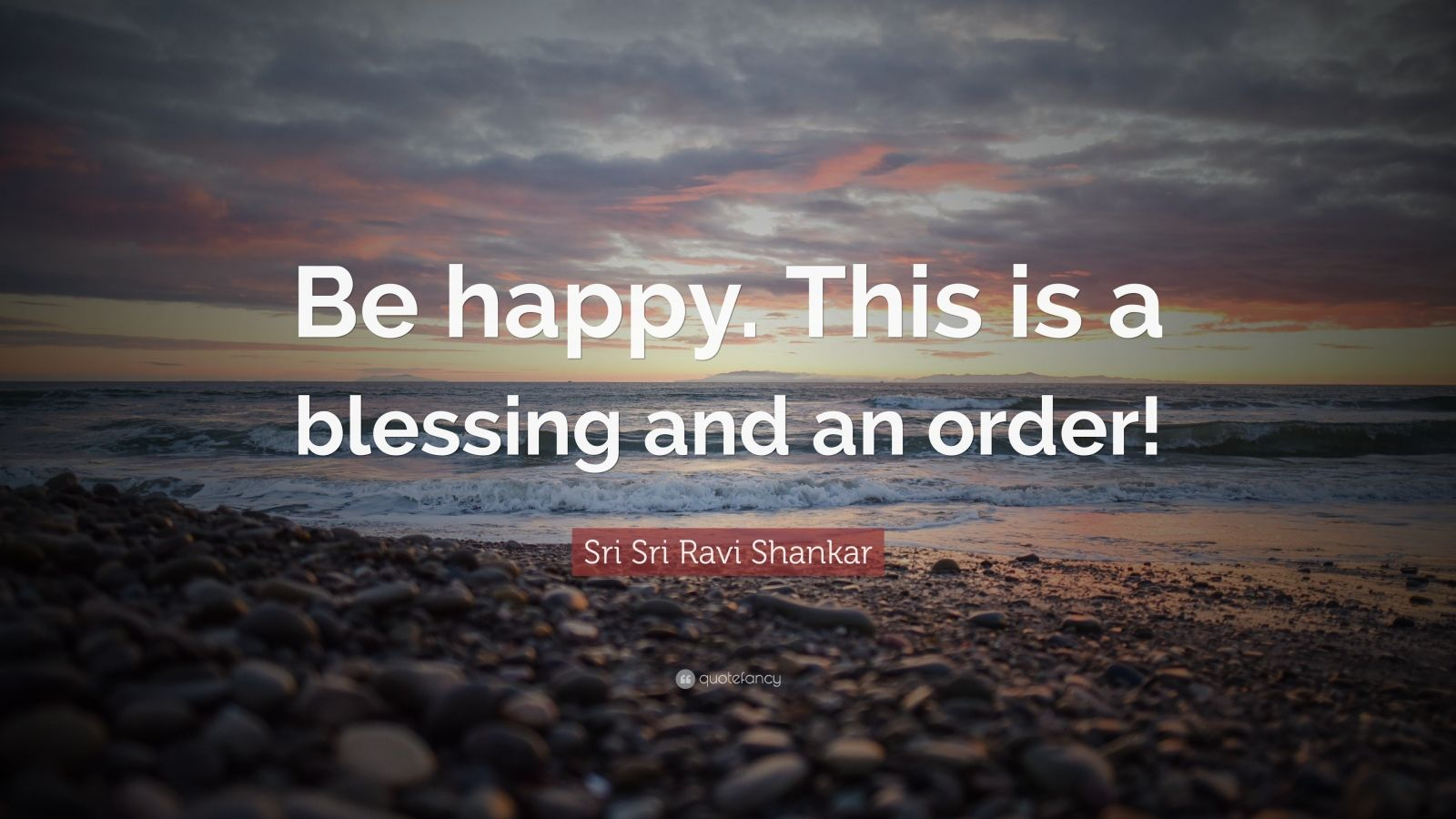 "Sri Sri Ravi Shankar Quote: ""Be happy. This is a blessing and an order!"""