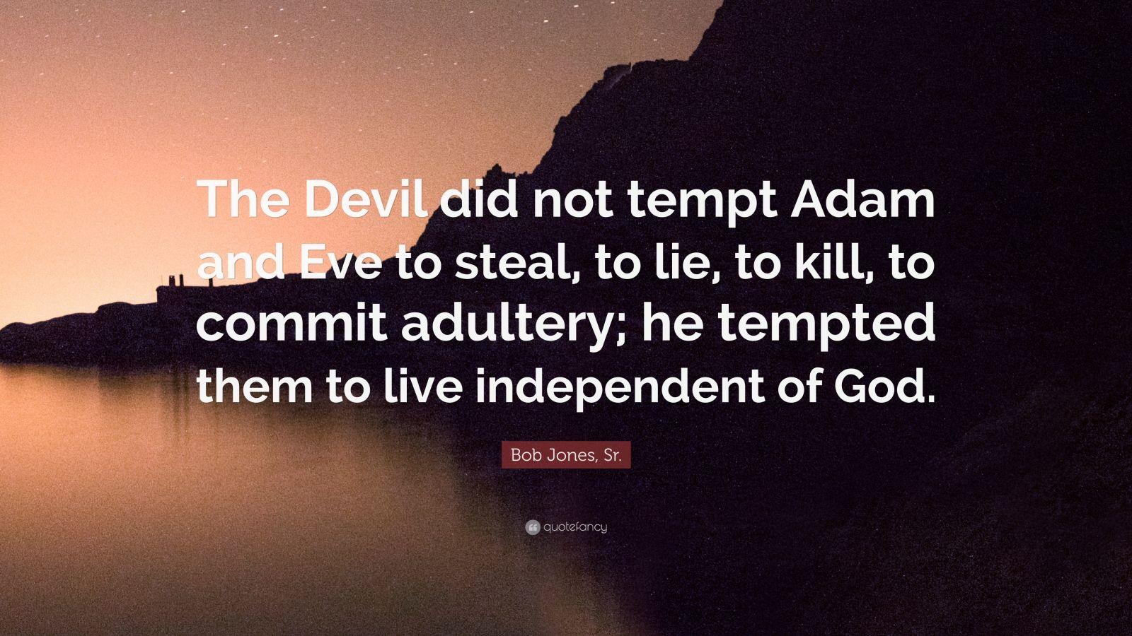 """Bob Jones, Sr. Quote: """"The Devil Did Not Tempt Adam And"""
