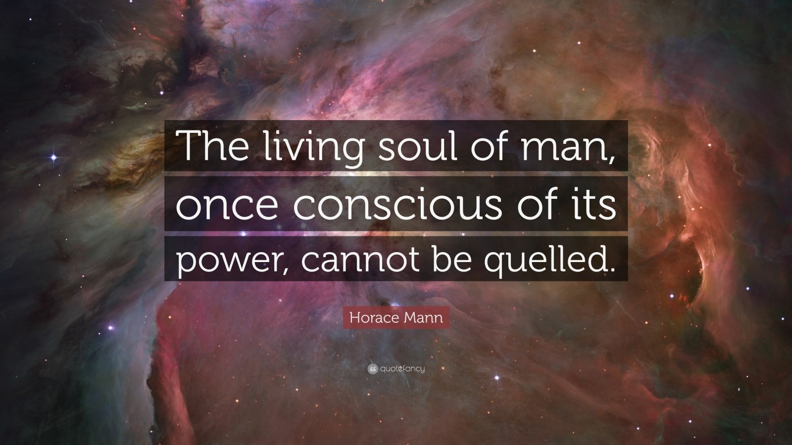 "Horace Mann Quote: ""The living soul of man, once conscious of its power, cannot be quelled."""