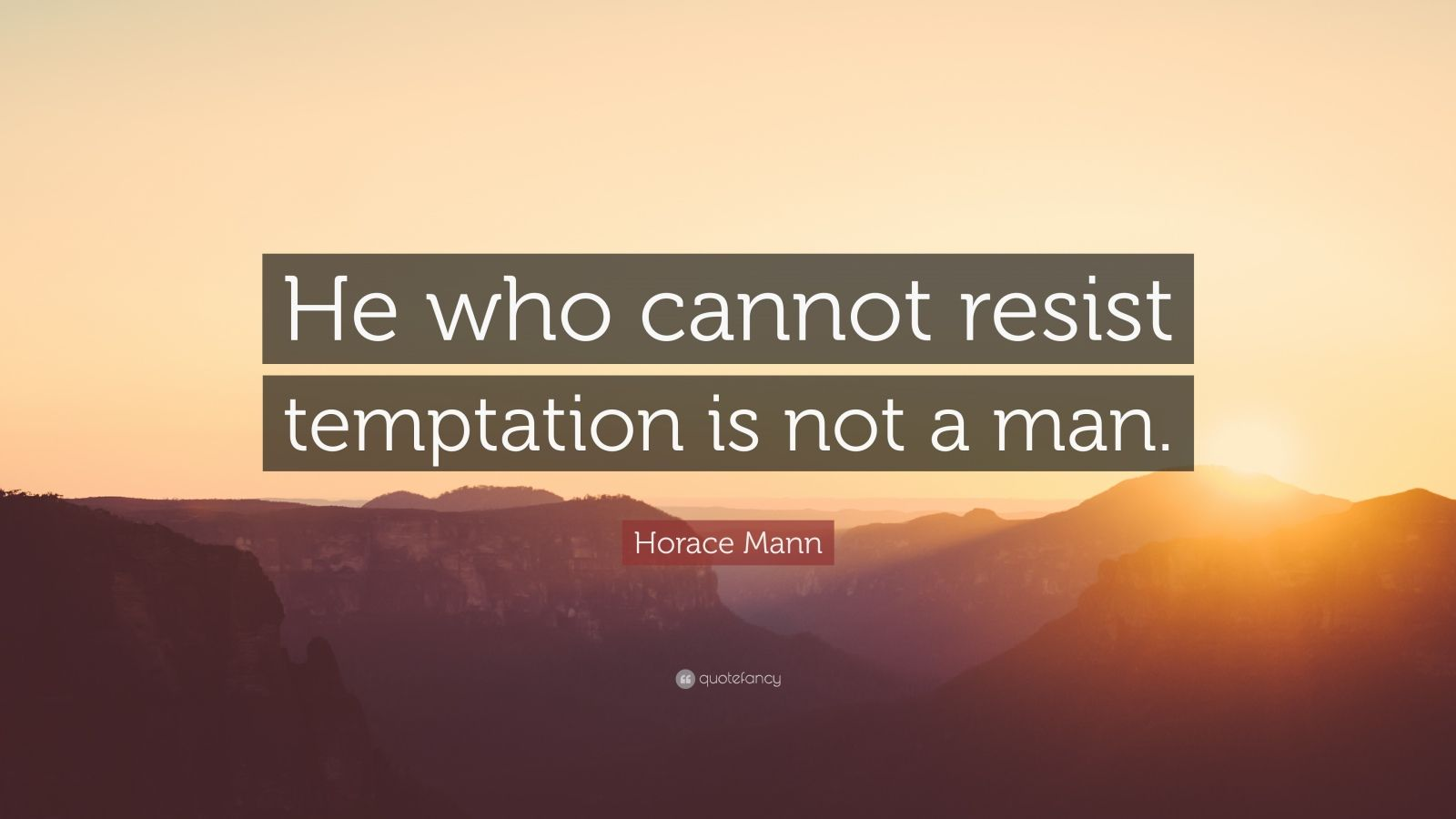 """Horace Mann Quote: """"He who cannot resist temptation is not a man."""""""