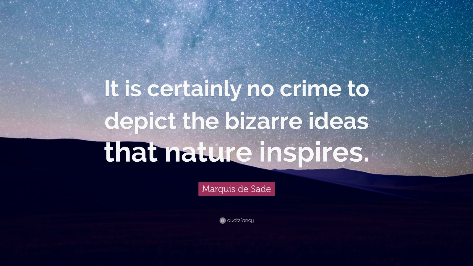 "Marquis de Sade Quote: ""It is certainly no crime to depict the bizarre ideas that nature inspires."""