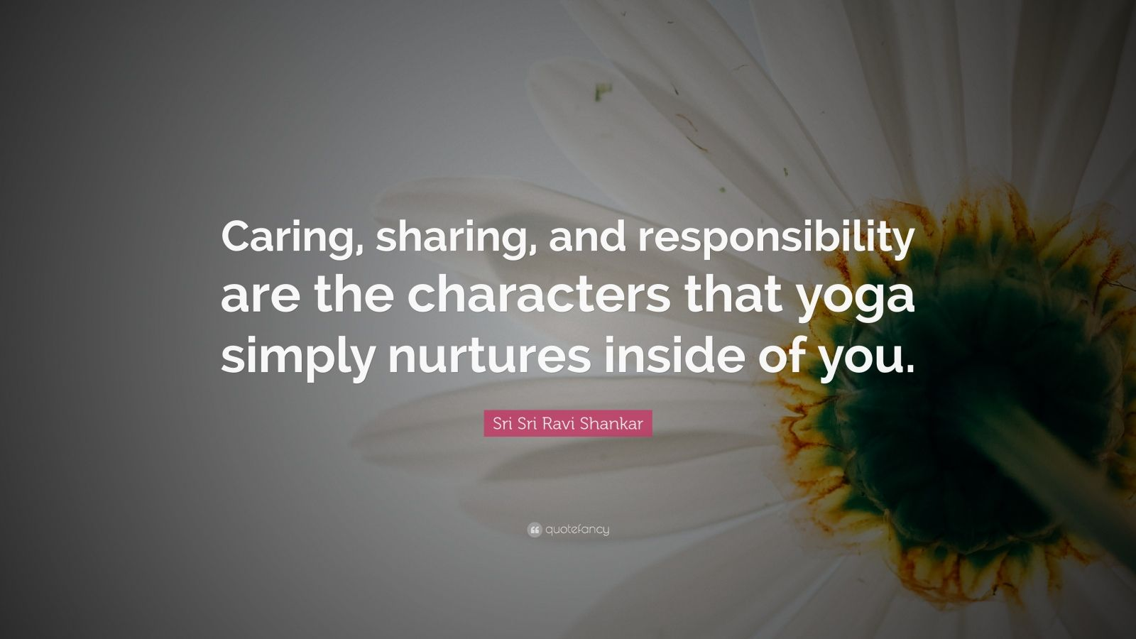 """Sri Sri Ravi Shankar Quote: """"Caring, sharing, and responsibility are the characters that yoga simply nurtures inside of you."""""""